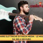 Migliori chitarre elettriche sotto i 500 euro: 🥇Top 5, offerte e recensioni