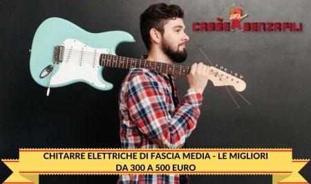 migliori chitarre elettriche sotto i 500 euro